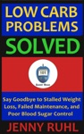 Low Carb Problems Solved Say Goodbye To Stalled Weight Loss Failed Maintenance And Poor Blood Sugar Control
