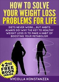 How To Solve Your Weight Loss Problems For Life!(+2nd Free Weight Loss Book Included) book