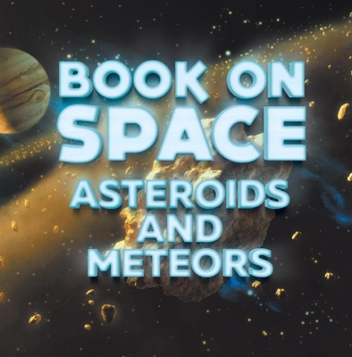 Book On Space: Asteroids and Meteors
