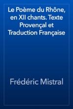 Le Poème Du Rhône, En XII Chants. Texte Provençal Et Traduction Française