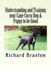 Understanding and Training your Cane Corso Dog & Puppy to be Good book