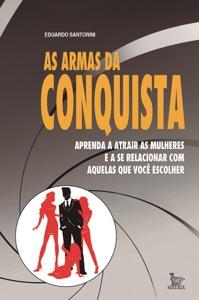 As armas da conquista: Aprenda a atrair as mulheres e a se relacionar com aquelas que você escolher Book Cover