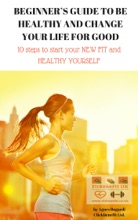 Beginner's Guide To Be HEALTHY And CHANGE YOUR LIFE For Good