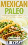 Mexican Paleo Gluten Free Recipes For Tex Mex And Mexican Comfort Food Made Easy