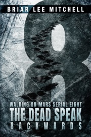 The Dead Speak Backwards From The Journals Of Samantha Bloodworth Walking On Mars Serial 8