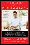 The Lost Art Of Problem Solving How To Enhance Your Career By Becoming Absolutely Essential To Any Employer