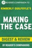 Making the Case: By Kimberly Guilfoyle  Digest & Review: How to Be Your Own Best Advocate