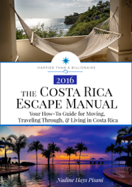 The Costa Rica Escape Manual: Your How-To Guide on Moving, Traveling Through, & Living in Costa Rica