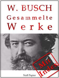 Wilhelm Busch - Gesammelte Werke - Bildergeschichten, Märchen, Erzählungen, Gedichte Buch-Cover