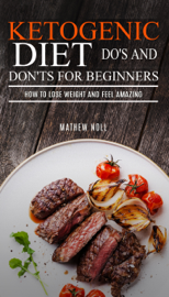 Ketogenic Diet Do's And Don'ts For Beginners: How to Lose Weight and Feel Amazing book
