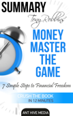 Tony Robbins' Money Master the Game: 7 Simple Steps to Financial Freedom  Summary