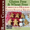 Gluten Free Christmas Holiday Festive Feasts  Treats 100 Recipe Cookbook Gifts Cakes Baking Cookies From Around The World Easy Dinner Sides Trimmings Dessert Puddings Sauces Nibbles Dips