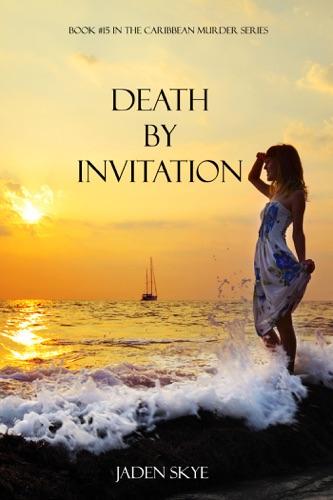 Jaden Skye - Death by Invitation (Book #15 in the Carribean Murder Series)