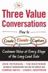 The Three Value Conversations How To Create Elevate And Capture Customer Value At Every Stage Of The Long-Lead Sale