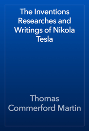 The Inventions Researches and Writings of Nikola Tesla book