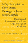 A Psycho-Spiritual View On the Message of Jesus In the Gospels