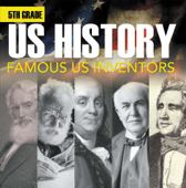 5th Grade Us History: Famous US Inventors