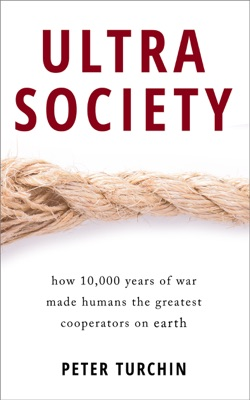 Ultrasociety: How 10,000 Years of War Made Humans the Greatest Cooperators on Earth