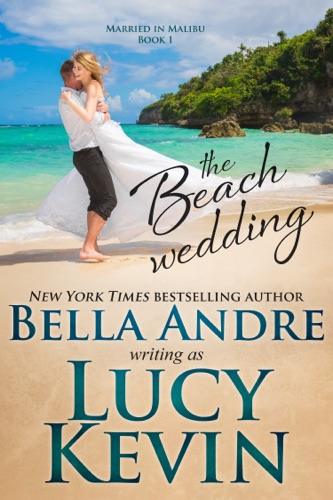 The Beach Wedding - Lucy Kevin & Bella Andre - Lucy Kevin & Bella Andre