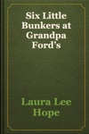 Six Little Bunkers At Grandpa Fords