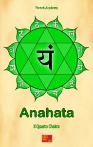 Anahata - Il Quarto Chakra da French Academy