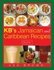 Kb's Jamaican and Caribbean Recipes Vol 1