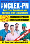 2016 NCLEX-PN Test Prep Questions And Answers With Explanations Study Guide To Pass The License Exam Effortlessly - Exam Review For Practical Nurses
