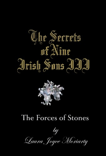 Laura Joyce Moriarty - The Secrets of Nine Irish Sons: The Forces of Stones