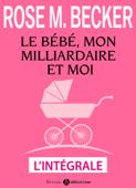 Le bébé, mon milliardaire et moi – L'intégrale
