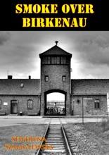 Smoke Over Birkenau [Illustrated Edition]