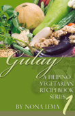 Gulay Book 1, A Filipino Vegetarian Recipebook Series