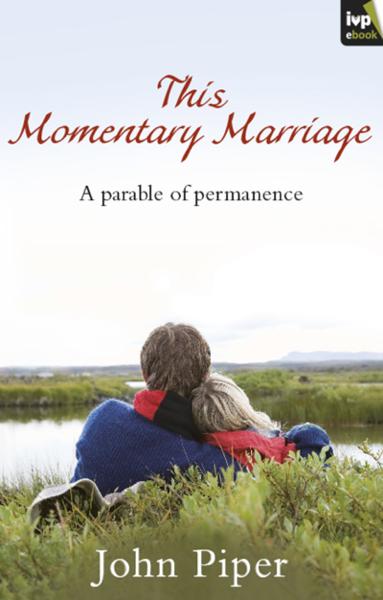 This Momentary Marriage di John Piper