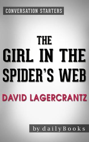 dailyBooks - The Girl in the Spider's Web: by David Lagercrantz  Conversation Starters: A Lisbeth Salander novel, continuing Stieg Larsson's Millennium Series
