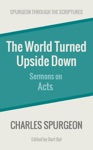 The World Turned Upside Down Sermons On The Book Of Acts