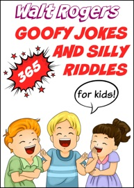 365 Goofy Jokes and Silly Riddles for Kids - Walt Rogers