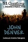 51 Questions For The Diehard Music Fan John Denver