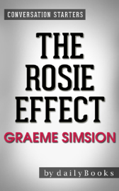 The Rosie Effect: A Novel by Graeme Simsion  Conversation Starters