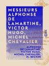 Messieurs Alphonse De Lamartine Victor Hugo Michel Chevalier