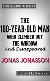 The 100-Year-Old Man Who Climbed Out the Window and Disappeared: by Jonas Jonasson Conversation Starters book