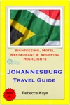 Johannesburg South Africa Travel Guide - Sightseeing Hotel Restaurant  Shopping Highlights Illustrated