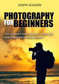 Photography for Beginners: The Ultimate Photography Guide for Mastering DSLR Photography book