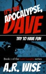 Its The Apocalypse Dave Try To Have Fun