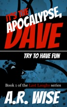 It's The Apocalypse, Dave. Try To Have Fun.