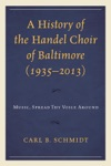 A History Of The Handel Choir Of Baltimore 19352013