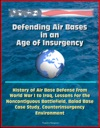 Defending Air Bases In An Age Of Insurgency History Of Air Base Defense From World War I To Iraq Lessons For The Noncontiguous Battlefield Balad Base Case Study Counterinsurgency Environment