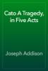 Joseph Addison - Cato A Tragedy, in Five Acts  artwork