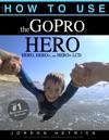 GoPro HERO How To Use The GoPro HERO HERO And HERO LCD