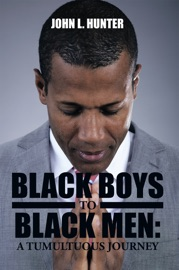 Black Boys To Black Men A Tumultuous Journey