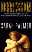 Depression: Depression Self Help - Overcome Depression, Stress and Anxiety and Live a Happy and Healthy Life