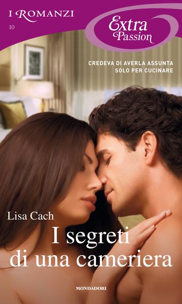 I segreti di una cameriera (I Romanzi Extra Passion) by Lisa Cach